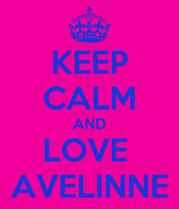 KEEP CALM AND LOVE  AVELINNE