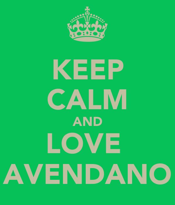 KEEP CALM AND LOVE  AVENDANO