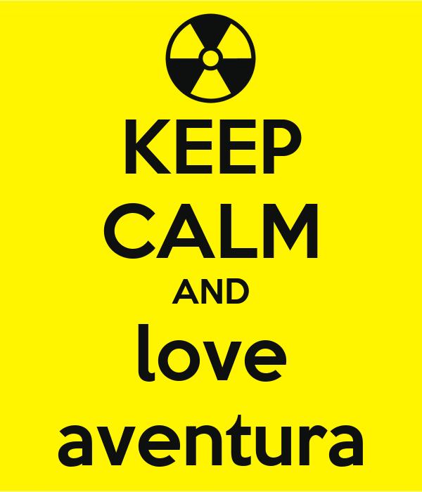 KEEP CALM AND love aventura