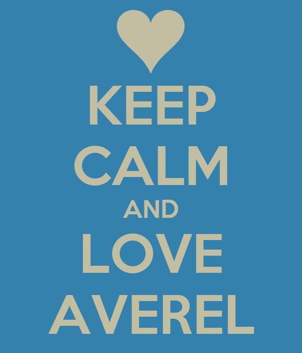 KEEP CALM AND LOVE AVEREL