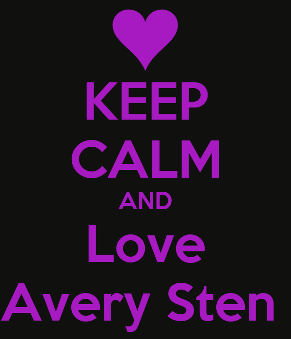 KEEP CALM AND Love Avery Sten