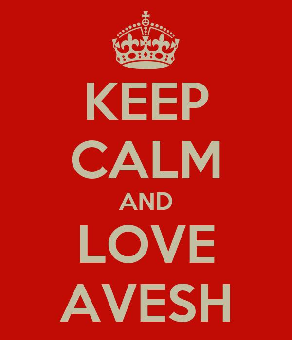 KEEP CALM AND LOVE AVESH