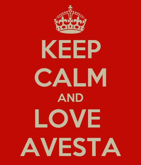 KEEP CALM AND LOVE  AVESTA