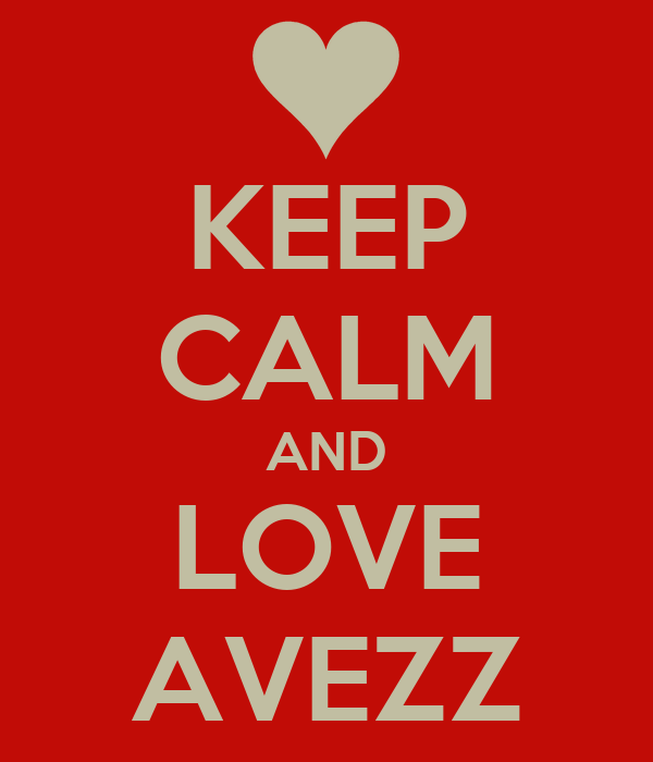 KEEP CALM AND LOVE AVEZZ