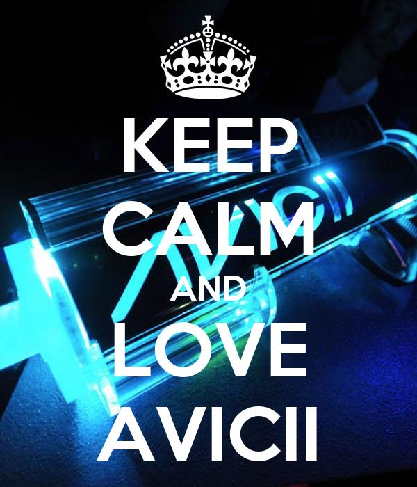 KEEP CALM AND LOVE AVICII