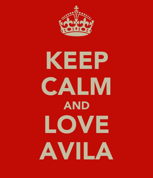 KEEP CALM AND LOVE AVILA