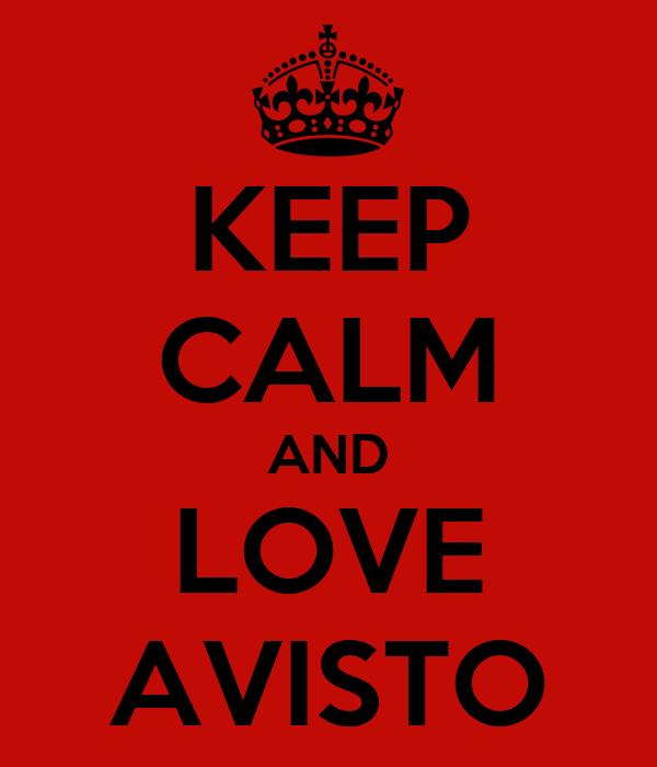 KEEP CALM AND LOVE AVISTO