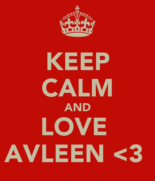 KEEP CALM AND LOVE  AVLEEN <3
