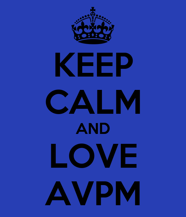 KEEP CALM AND LOVE AVPM