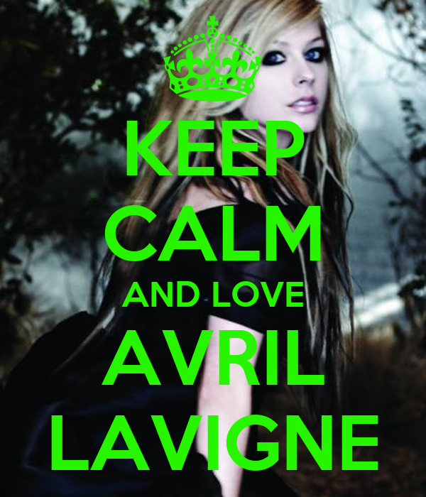 KEEP CALM AND LOVE AVRIL LAVIGNE