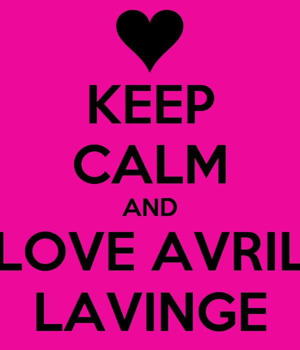 KEEP CALM AND LOVE AVRIL LAVINGE