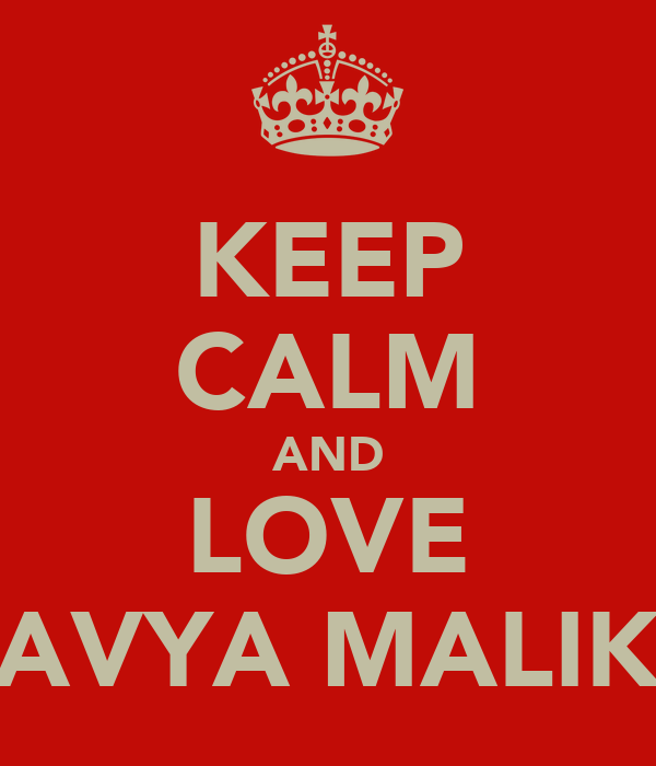 KEEP CALM AND LOVE AVYA MALIK