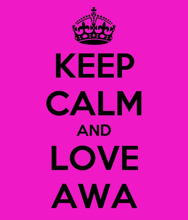 KEEP CALM AND LOVE AWA