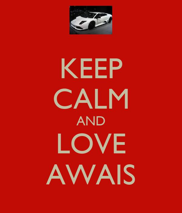 KEEP CALM AND LOVE AWAIS