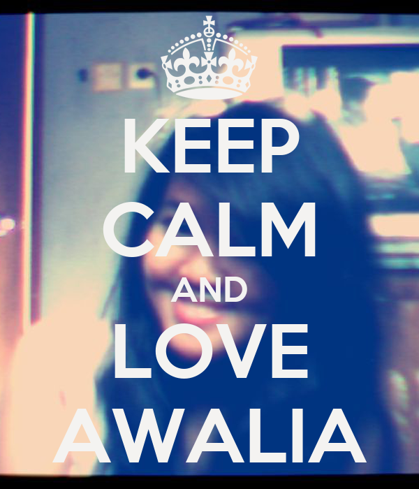 KEEP CALM AND LOVE AWALIA
