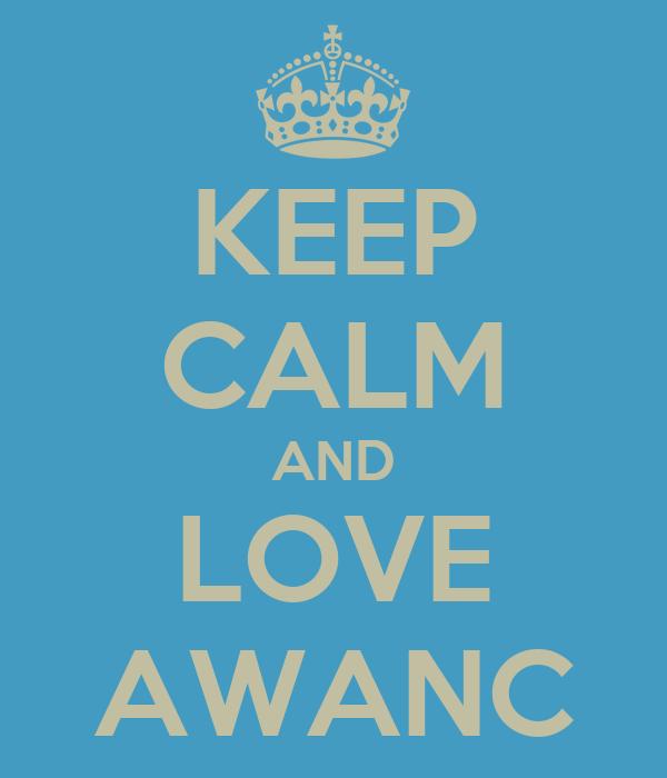 KEEP CALM AND LOVE AWANC