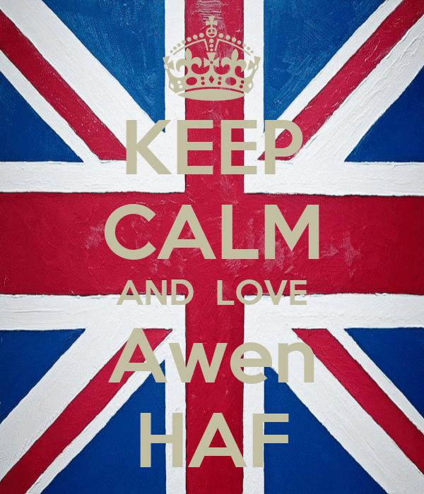 KEEP CALM AND  LOVE Awen HAF