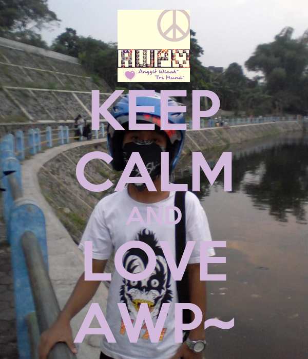 KEEP CALM AND LOVE AWP~