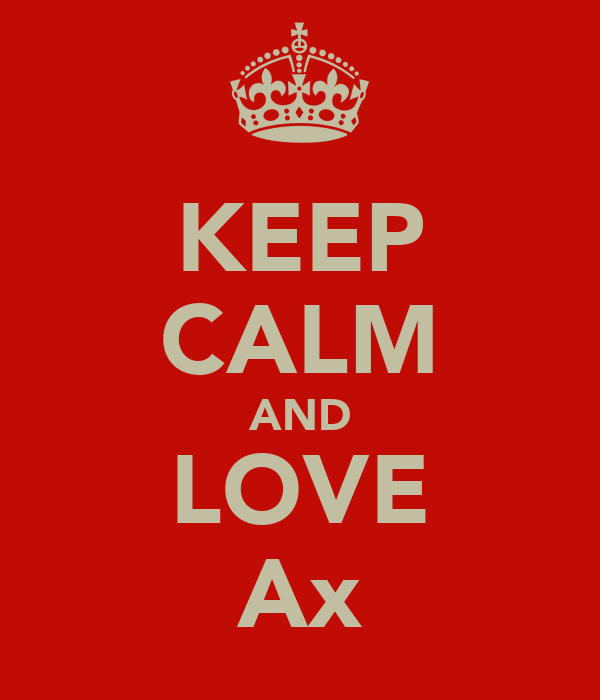 KEEP CALM AND LOVE Ax