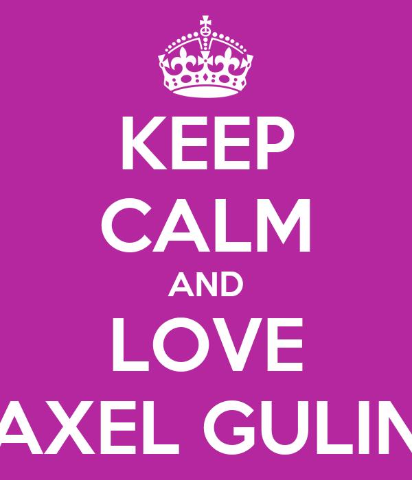 KEEP CALM AND LOVE AXEL GULIN
