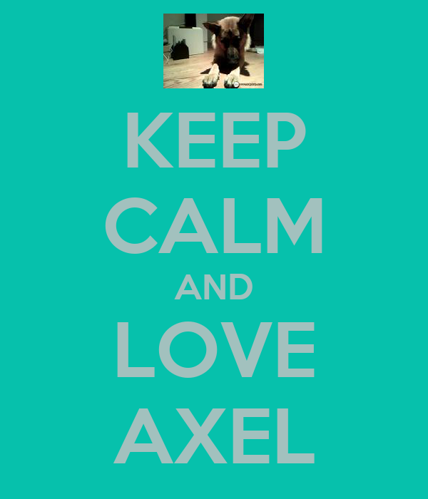 KEEP CALM AND LOVE AXEL