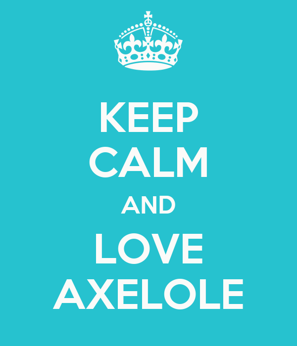 KEEP CALM AND LOVE AXELOLE
