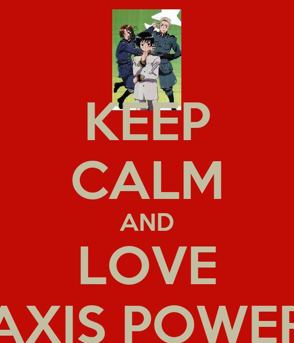 KEEP CALM AND LOVE AXIS POWER