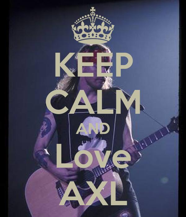 KEEP CALM AND Love AXL