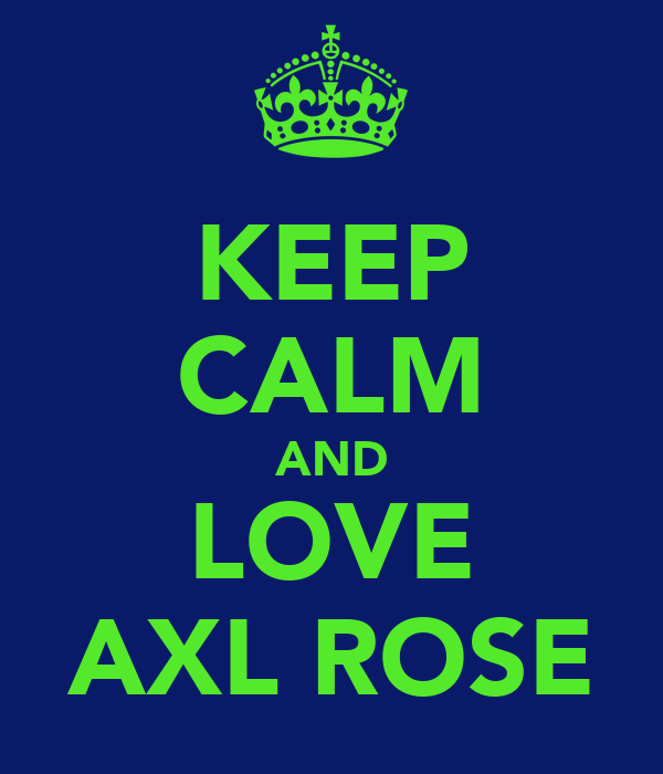 KEEP CALM AND LOVE AXL ROSE