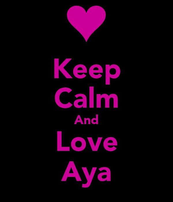 Keep Calm And Love Aya