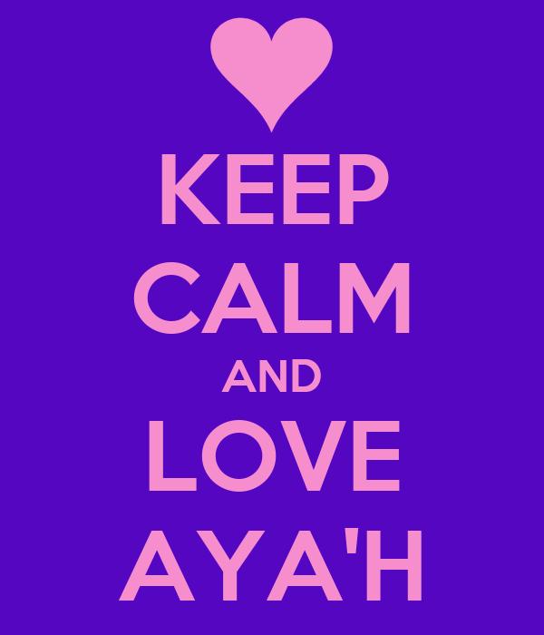 KEEP CALM AND LOVE  AYA'H