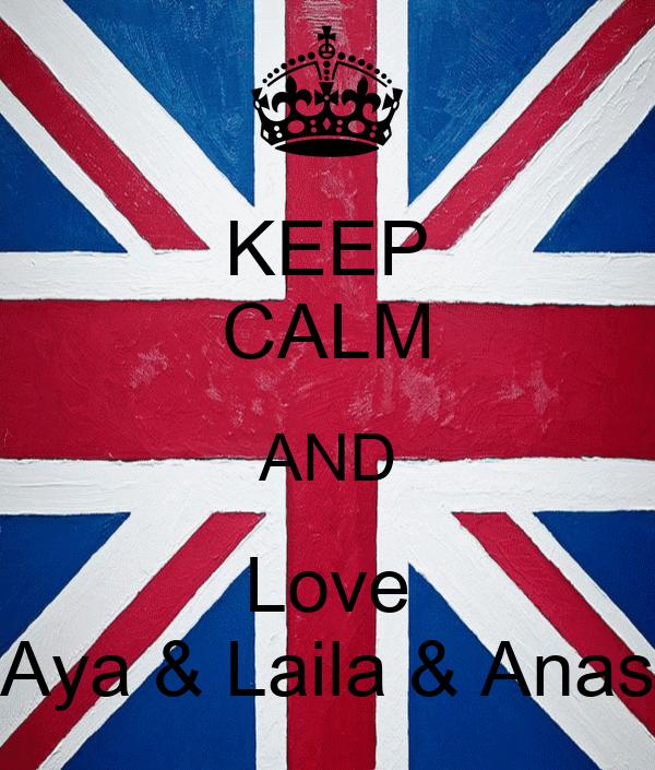 KEEP CALM AND Love Aya & Laila & Anas