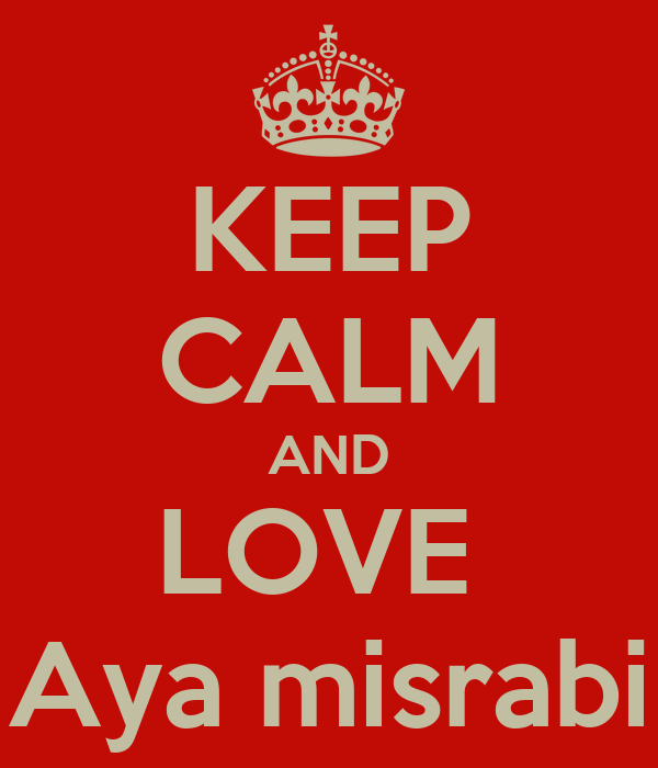 KEEP CALM AND LOVE  Aya misrabi