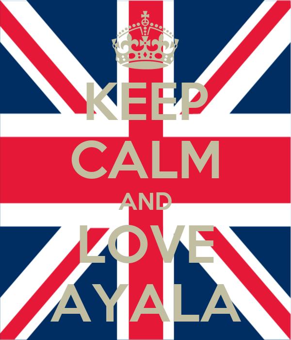 KEEP CALM AND LOVE AYALA