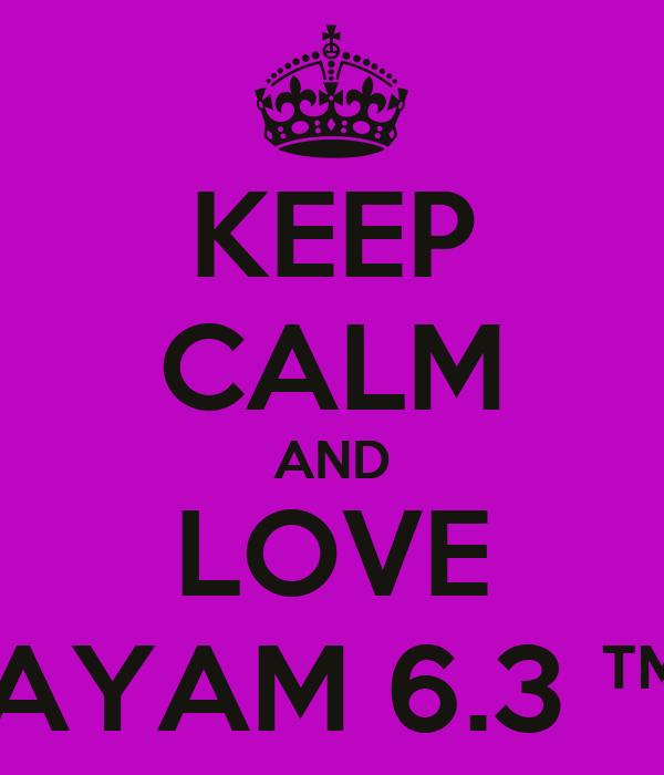 KEEP CALM AND LOVE AYAM 6.3 ™