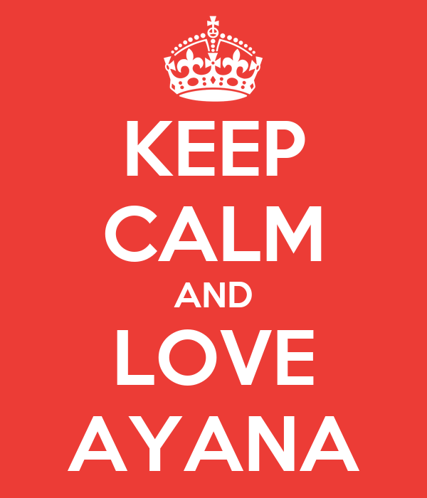 KEEP CALM AND LOVE AYANA