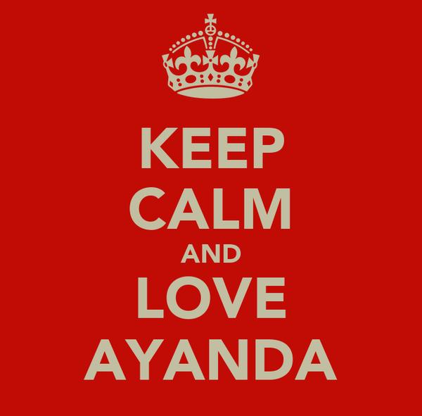 KEEP CALM AND LOVE AYANDA