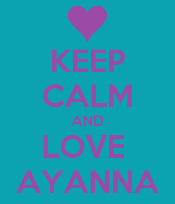 KEEP CALM AND LOVE  AYANNA