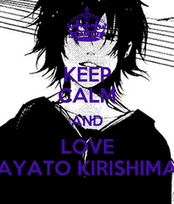 KEEP CALM AND LOVE AYATO KIRISHIMA