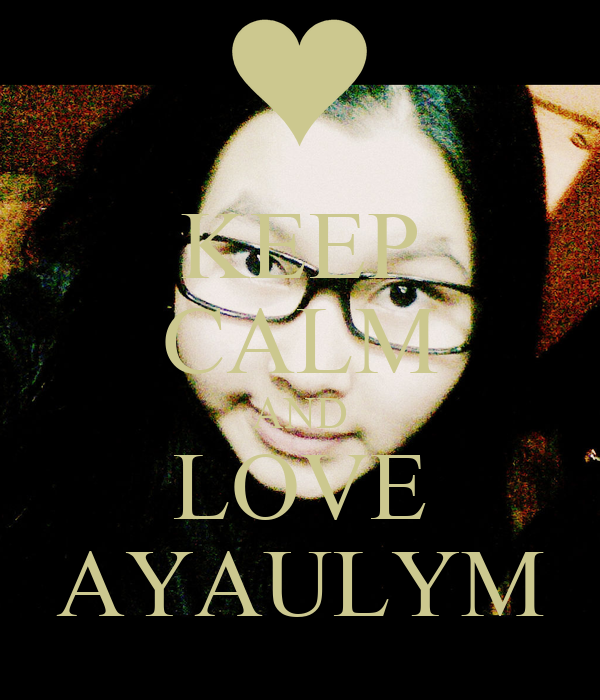 KEEP CALM AND LOVE AYAULYM