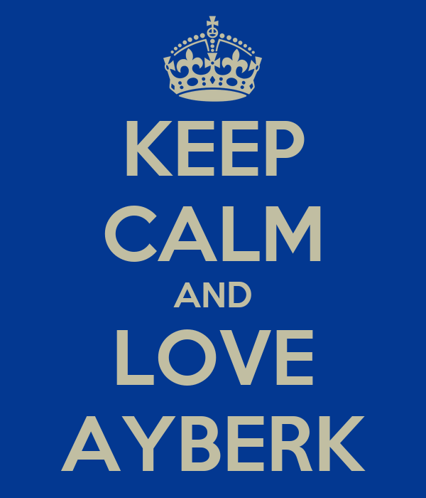 KEEP CALM AND LOVE AYBERK