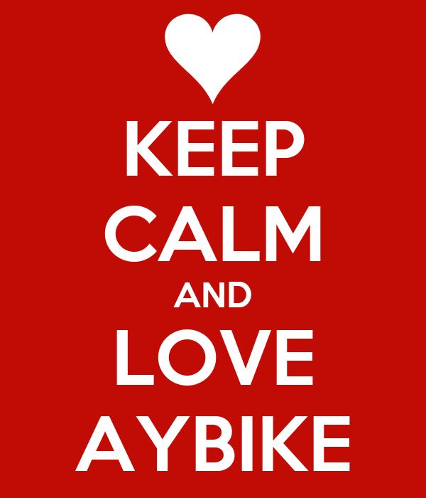 KEEP CALM AND LOVE AYBIKE
