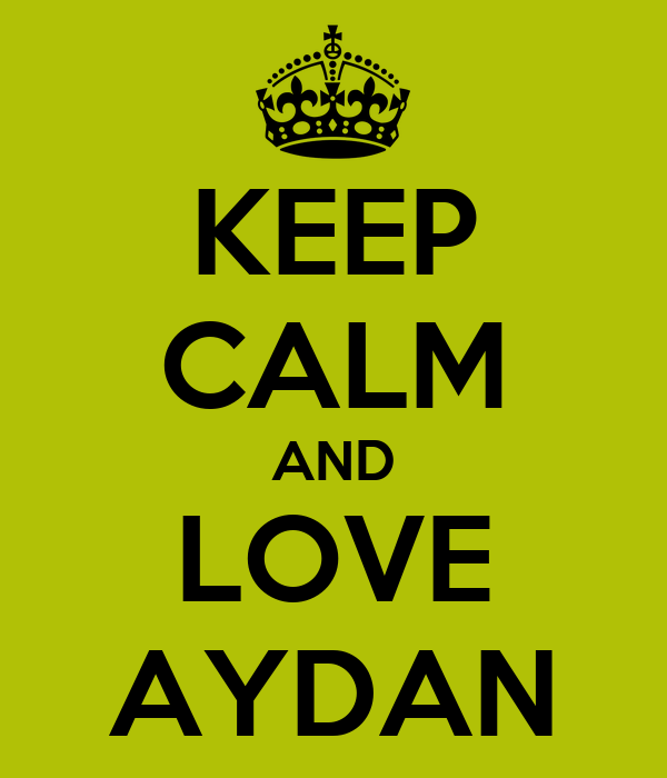 KEEP CALM AND LOVE AYDAN