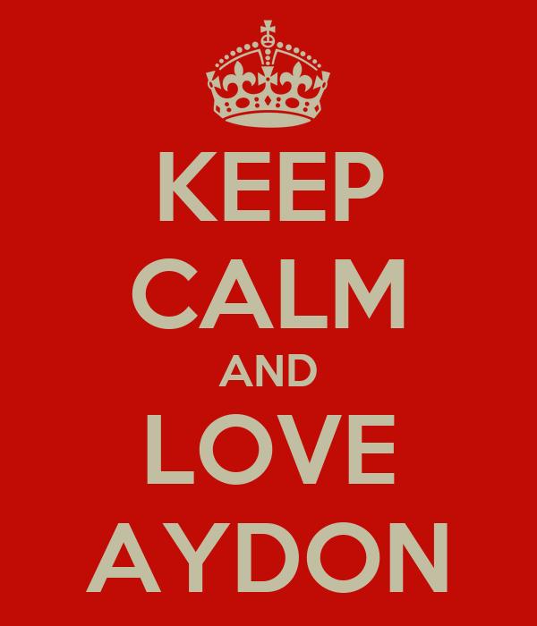 KEEP CALM AND LOVE AYDON