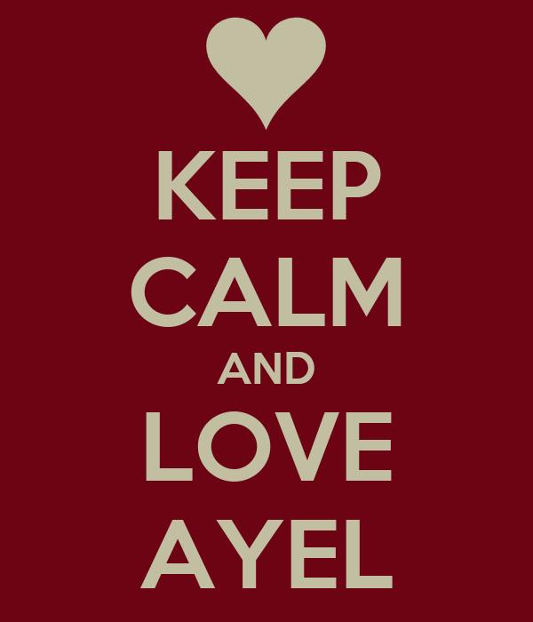 KEEP CALM AND LOVE AYEL