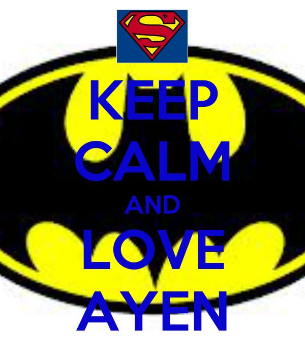 KEEP CALM AND LOVE AYEN