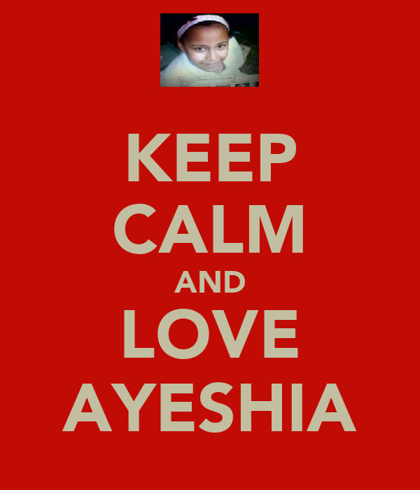 KEEP CALM AND LOVE AYESHIA