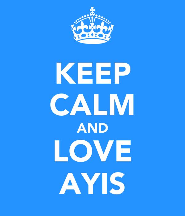 KEEP CALM AND LOVE AYIS