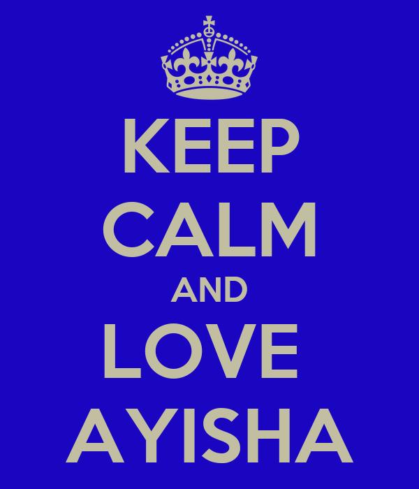 KEEP CALM AND LOVE  AYISHA