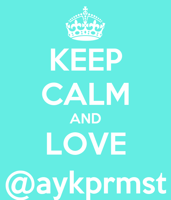 KEEP CALM AND LOVE @aykprmst